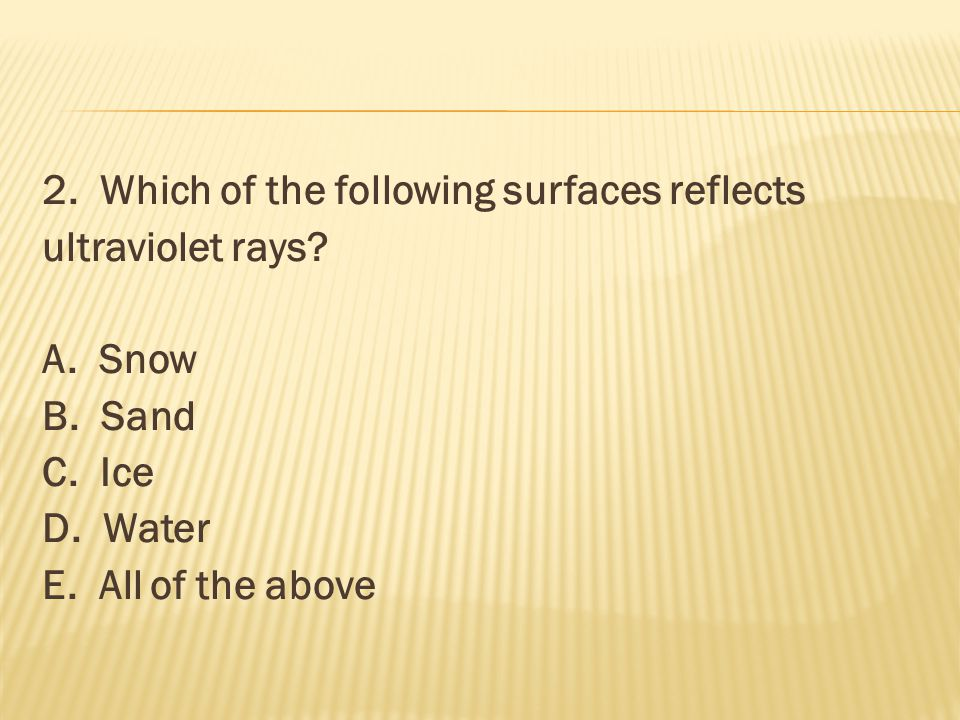 2.Which of the following surfaces reflects ultraviolet rays.