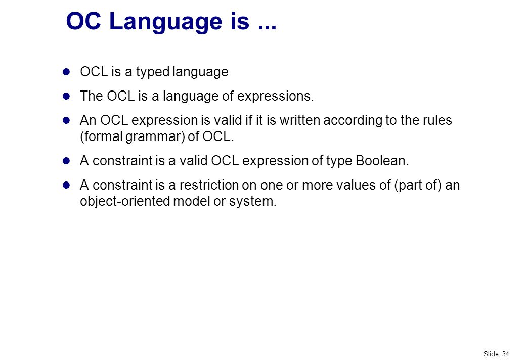 OC Language is... OCL is a typed language The OCL is a language of expressions.