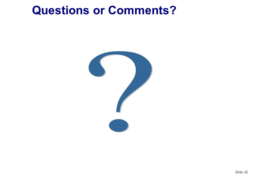 Questions or Comments Slide: 42