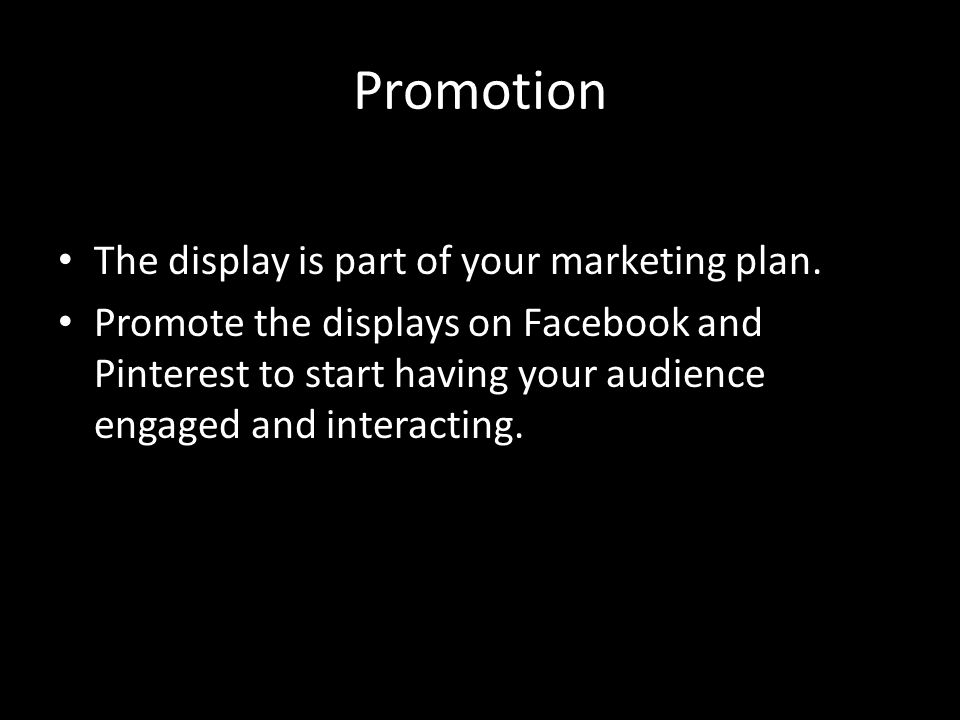 Promotion The display is part of your marketing plan.