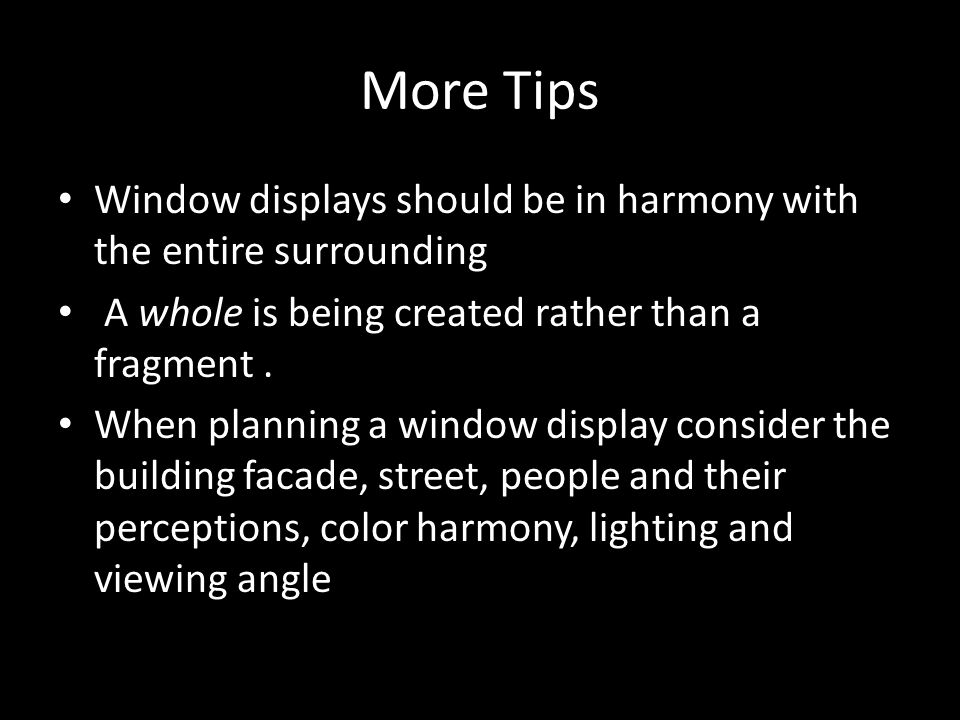 More Tips Window displays should be in harmony with the entire surrounding A whole is being created rather than a fragment.