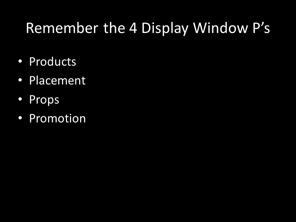 Remember the 4 Display Window P's Products Placement Props Promotion