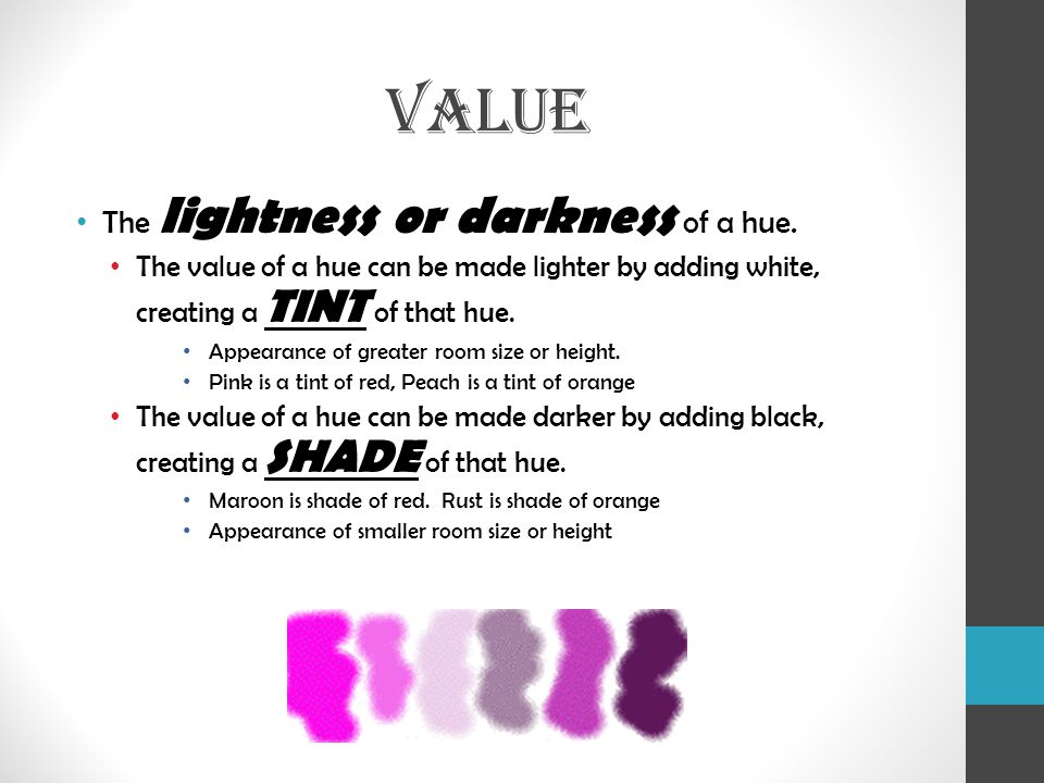 VALUE The lightness or darkness of a hue.