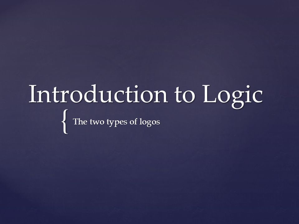 { Introduction to Logic The two types of logos