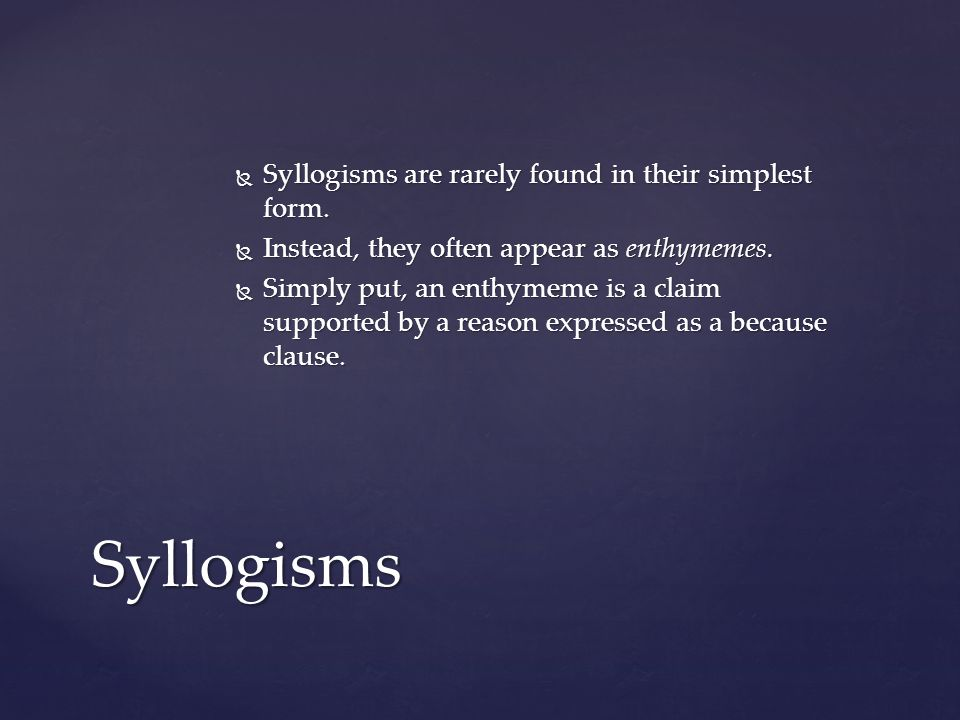  Syllogisms are rarely found in their simplest form.