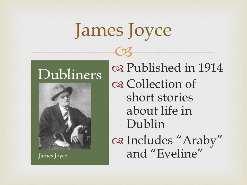 James Joyce Major Themes  Paralysis  Isolation  Poverty  Longing for Escape  Religion  Epiphany