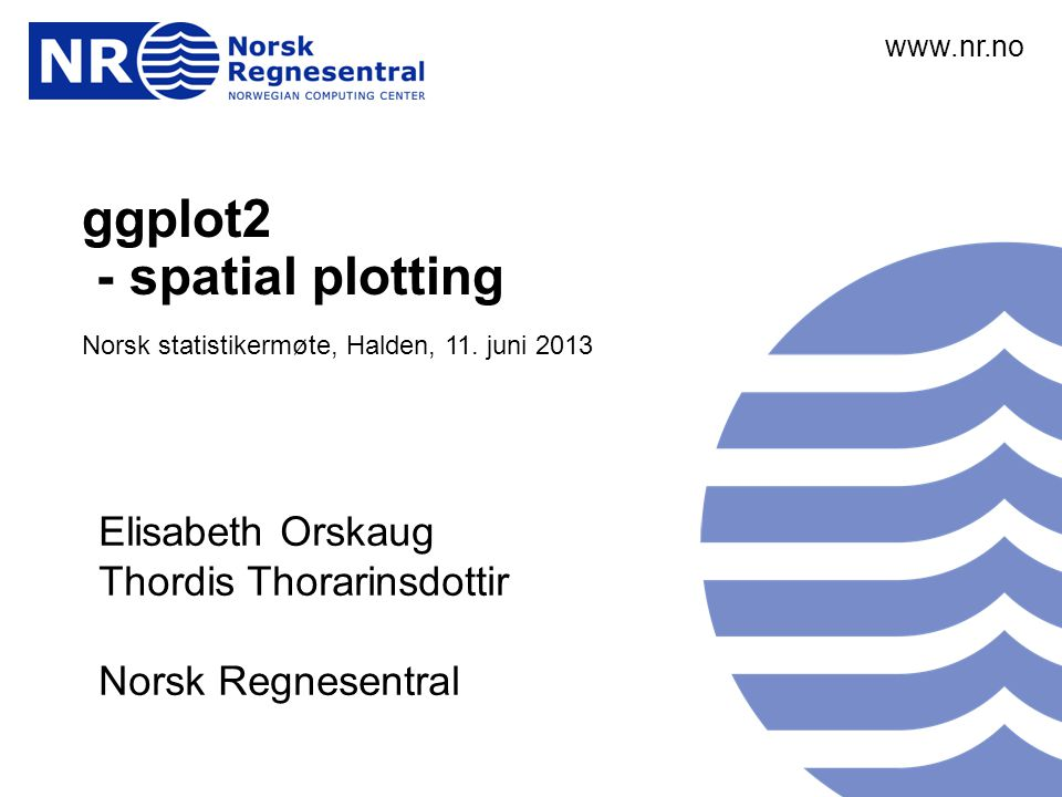 www.nr.no ggplot2 - spatial plotting - spatial plotting Norsk statistikermøte, Halden, 11.
