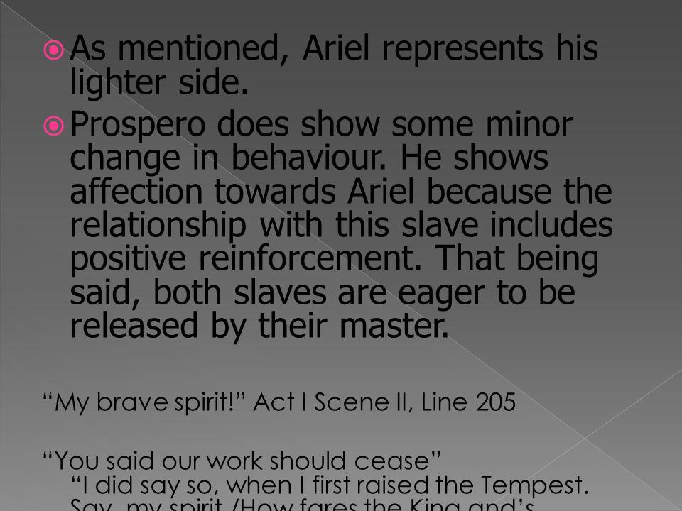  An example of Prospero using cruel behaviour is found with Miranda and Ferdinand.