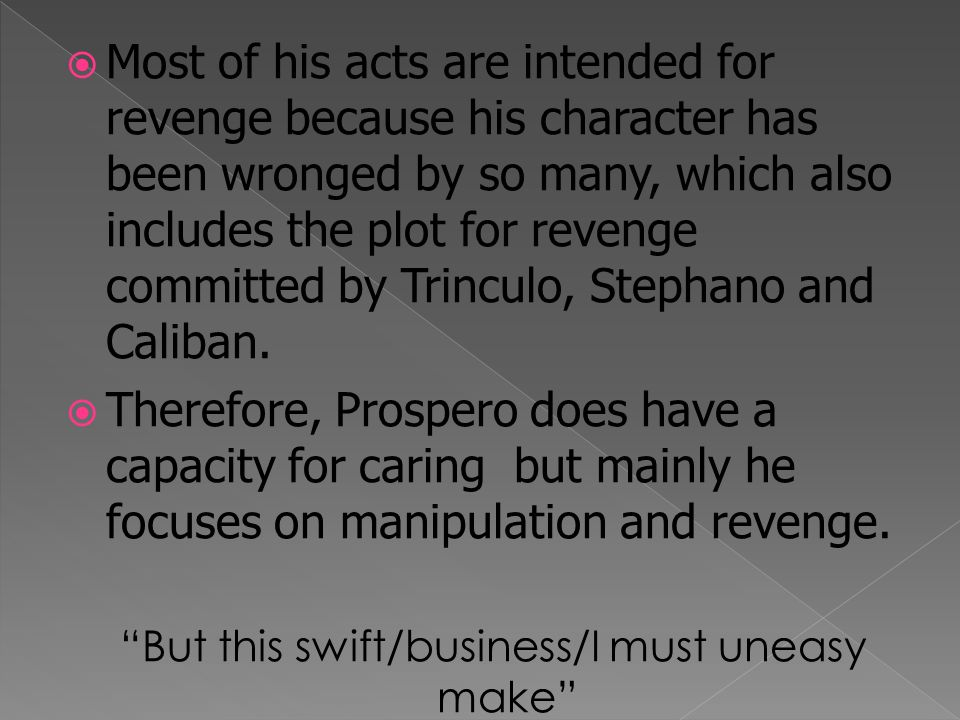  Overall, the behaviour we see from Prospero in the play always reflects his authoritative and dominant position of power.