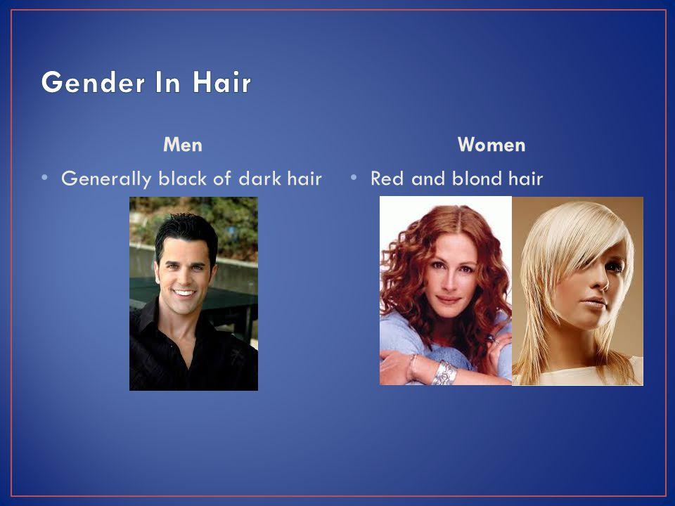 Men Generally black of dark hair Women Red and blond hair