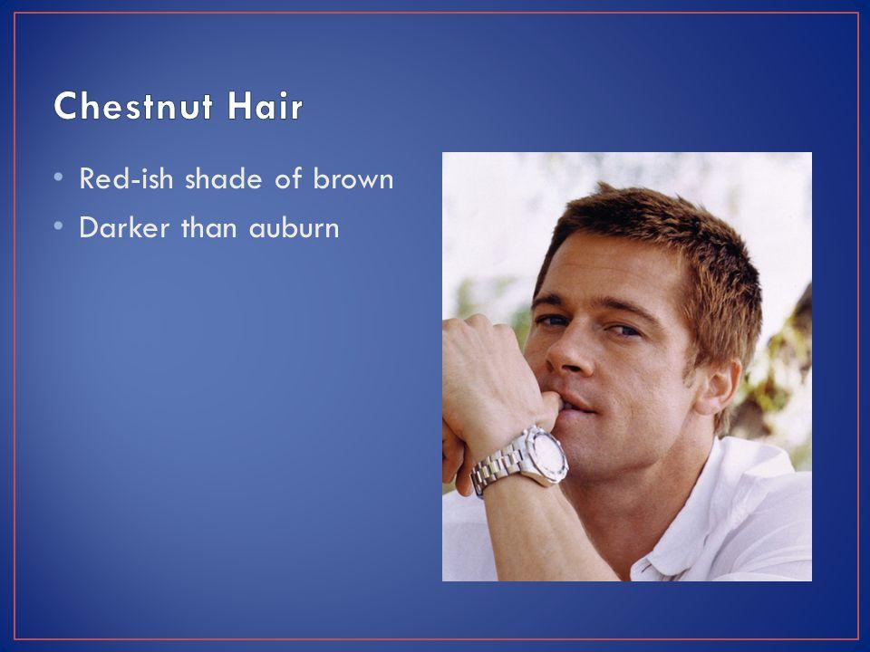 Red-ish shade of brown Darker than auburn