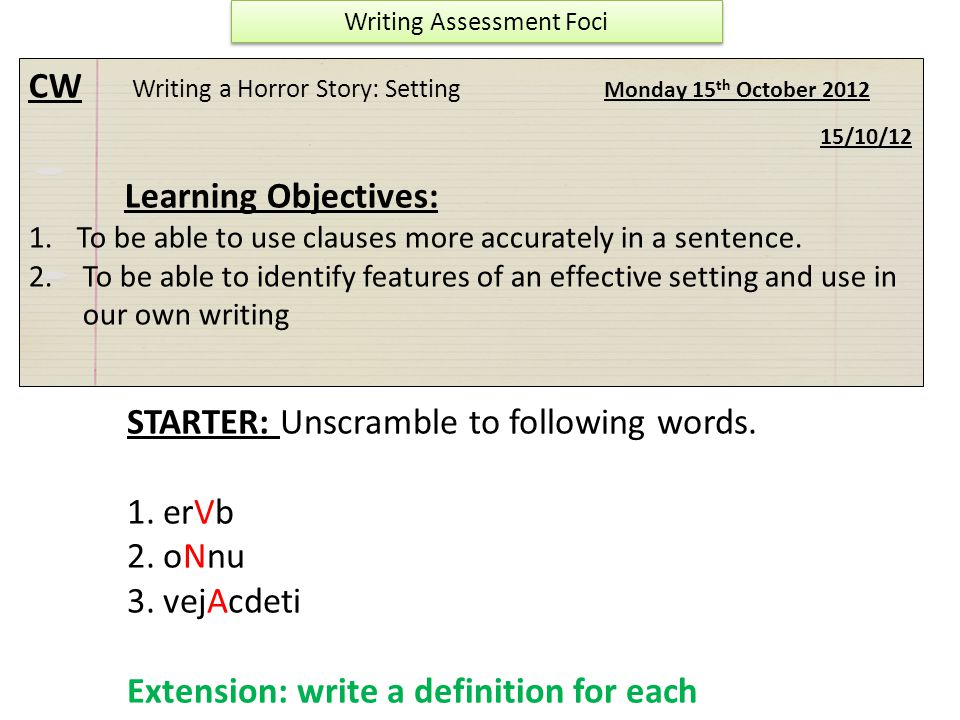 CW Writing a Horror Story: Setting Monday 15 th October 2012 15/10/12 Learning Objectives: 1.To be able to use clauses more accurately in a sentence.