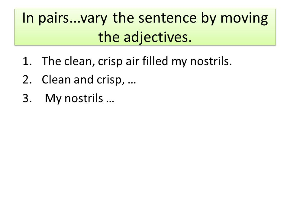 In pairs...vary the sentence by moving the adjectives.