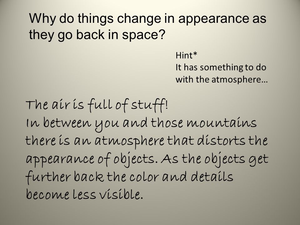 Why do things change in appearance as they go back in space.