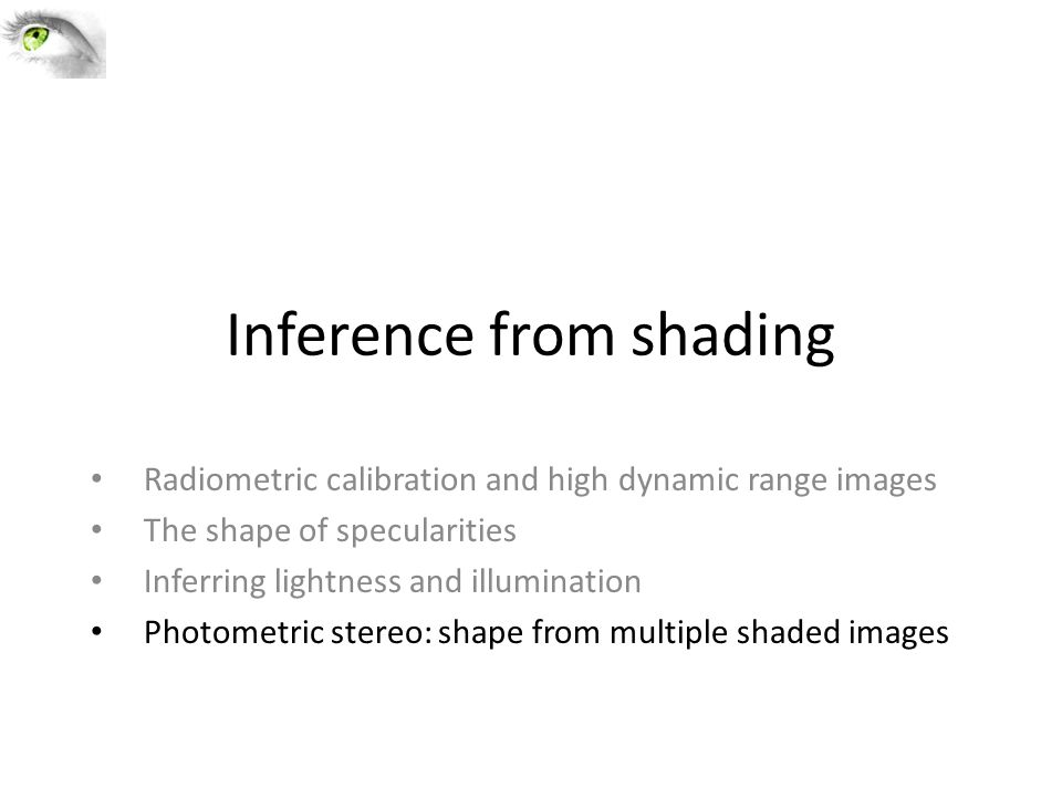 Inference from shading Radiometric calibration and high dynamic range images The shape of specularities Inferring lightness and illumination Photometr