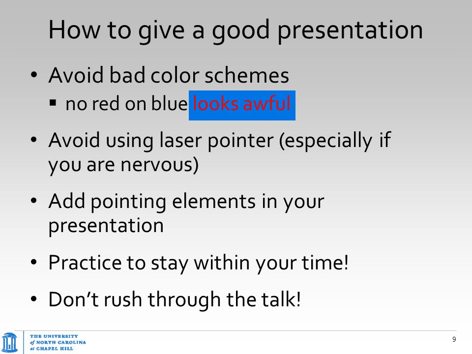 How to give a good presentation Avoid bad color schemes  no red on blue looks awful Avoid using laser pointer (especially if you are nervous) Add poi