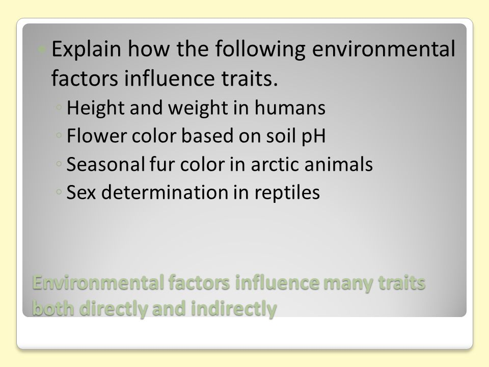 Environmental factors influence many traits both directly and indirectly Explain how the following environmental factors influence traits.