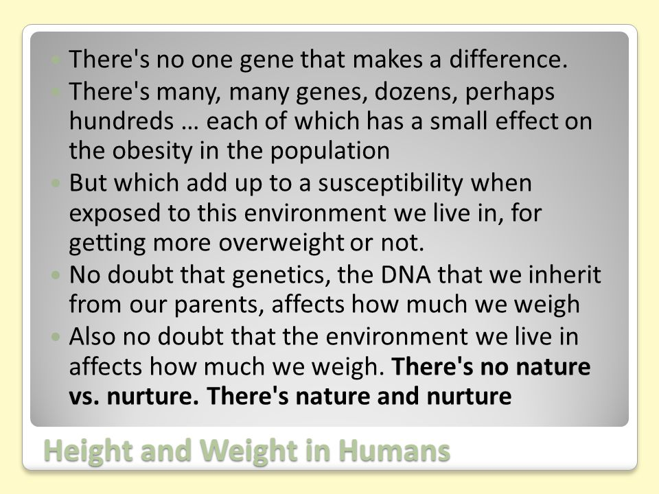 Height and Weight in Humans There s no one gene that makes a difference.