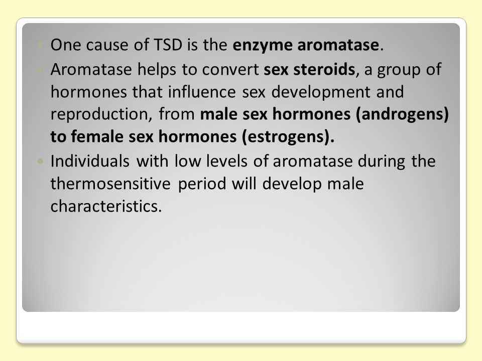 One cause of TSD is the enzyme aromatase.