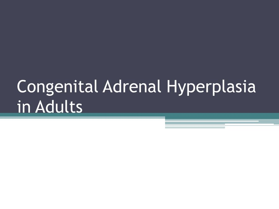 Congenital Adrenal Hyperplasia in Adults