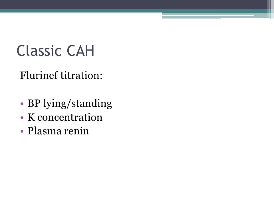 Classic CAH Flurinef titration: BP lying/standing K concentration Plasma renin