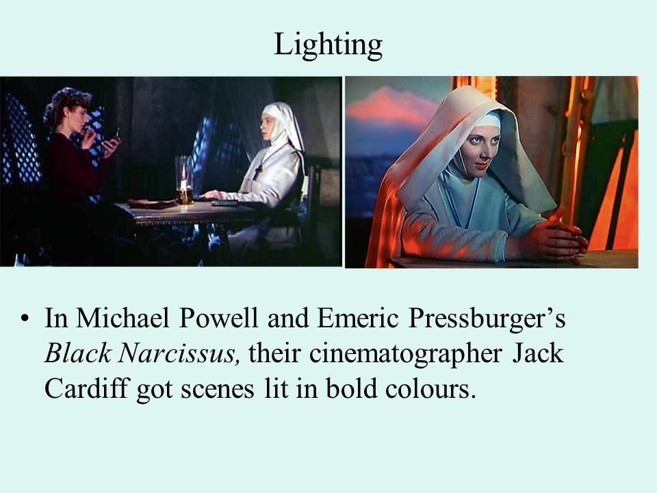 Lighting In Michael Powell and Emeric Pressburger's Black Narcissus, their cinematographer Jack Cardiff got scenes lit in bold colours.