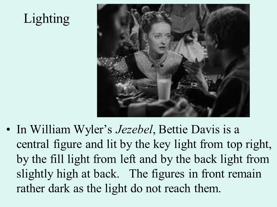 Lighting In William Wyler's Jezebel, Bettie Davis is a central figure and lit by the key light from top right, by the fill light from left and by the back light from slightly high at back.