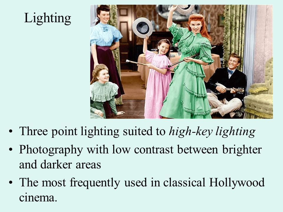Lighting Three point lighting suited to high-key lighting Photography with low contrast between brighter and darker areas The most frequently used in classical Hollywood cinema.