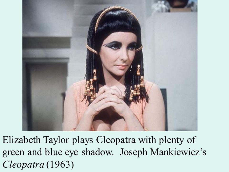 Elizabeth Taylor plays Cleopatra with plenty of green and blue eye shadow. Joseph Mankiewicz's Cleopatra (1963)