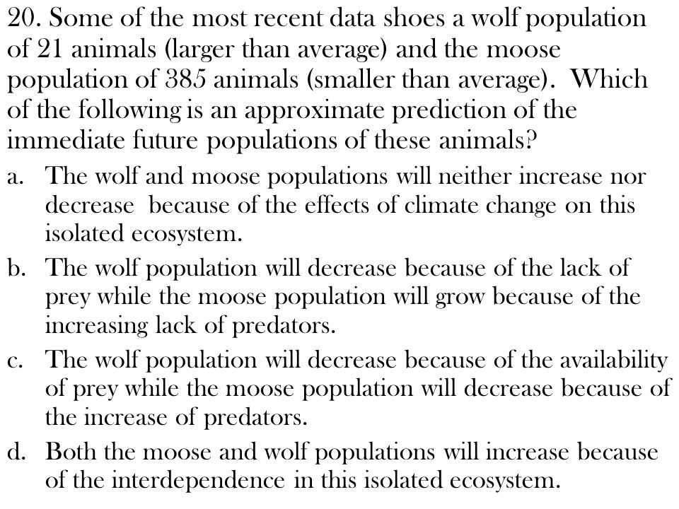 20. Some of the most recent data shoes a wolf population of 21 animals (larger than average) and the moose population of 385 animals (smaller than ave