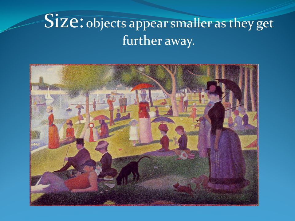Size: objects appear smaller as they get further away.