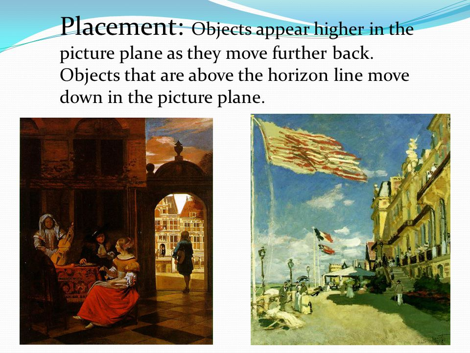 Placement: Objects appear higher in the picture plane as they move further back.