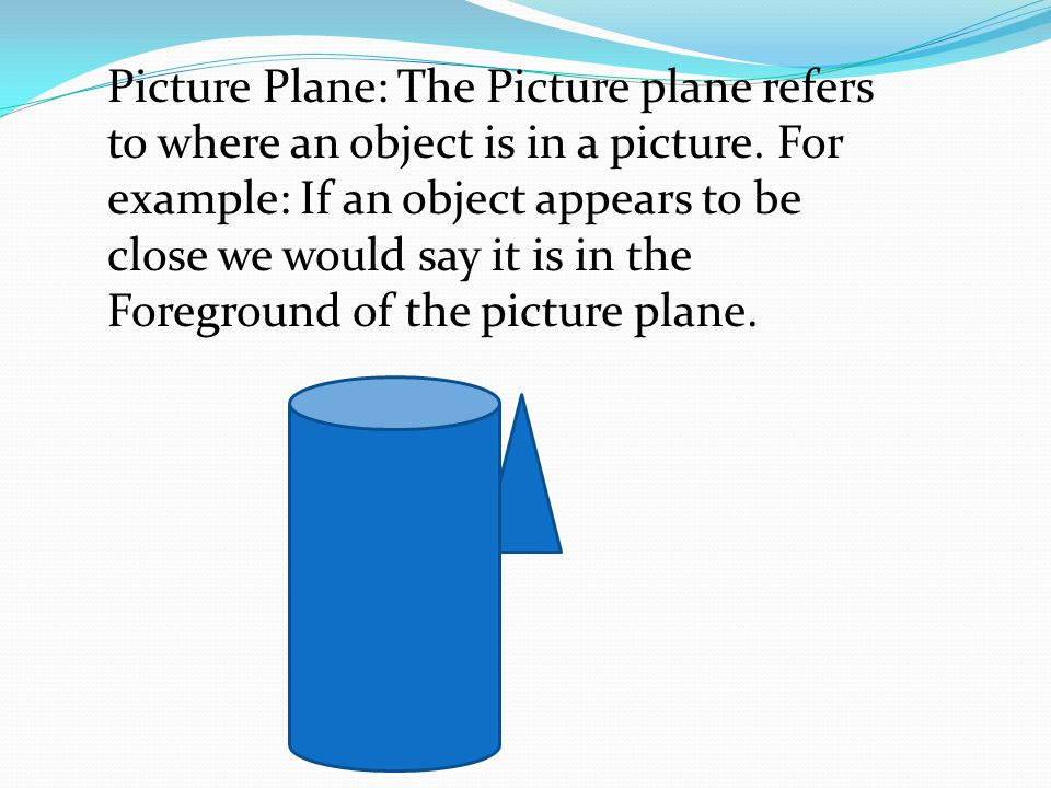 Picture Plane: The Picture plane refers to where an object is in a picture.