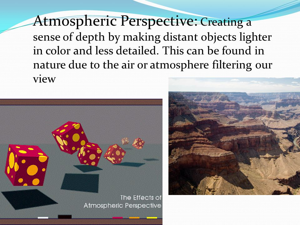 Atmospheric Perspective: Creating a sense of depth by making distant objects lighter in color and less detailed.
