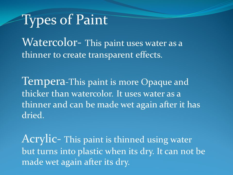 Types of Paint Watercolor- This paint uses water as a thinner to create transparent effects.