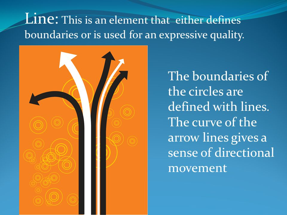 Line: This is an element that either defines boundaries or is used for an expressive quality.