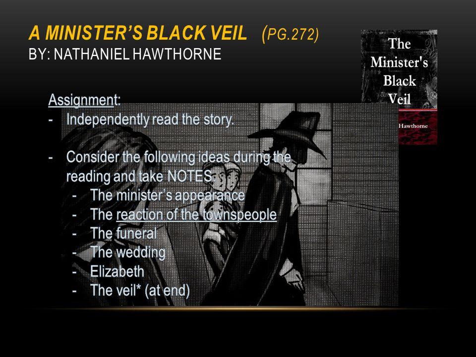 A MINISTER'S BLACK VEIL ( PG.272) BY: NATHANIEL HAWTHORNE (DARK ROMANTIC)