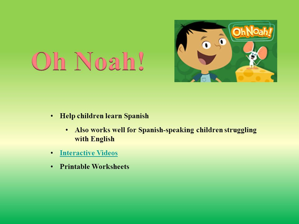 Help children learn Spanish Also works well for Spanish-speaking children struggling with English Interactive Videos Printable Worksheets