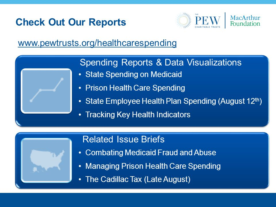 38 Check Out Our Reports www.pewtrusts.org/healthcarespending Spending Reports & Data Visualizations State Spending on Medicaid Prison Health Care Spending State Employee Health Plan Spending (August 12 th ) Tracking Key Health Indicators Related Issue Briefs Combating Medicaid Fraud and Abuse Managing Prison Health Care Spending The Cadillac Tax (Late August)