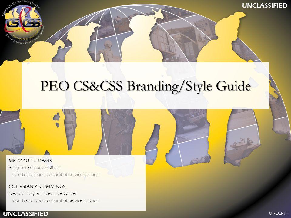 PEO CS&CSS Branding/Style Guide MR. SCOTT J. DAVIS Program Executive Officer Combat Support & Combat Service Support COL BRIAN P. CUMMINGS. Deputy Pro