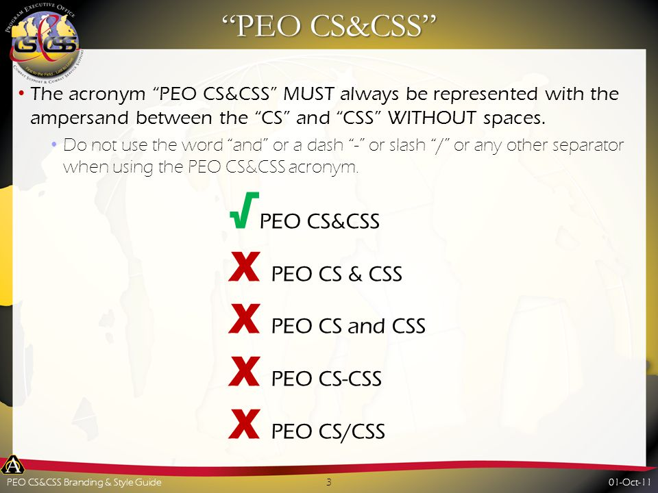 PEO CS&CSS The acronym PEO CS&CSS MUST always be represented with the ampersand between the CS and CSS WITHOUT spaces.