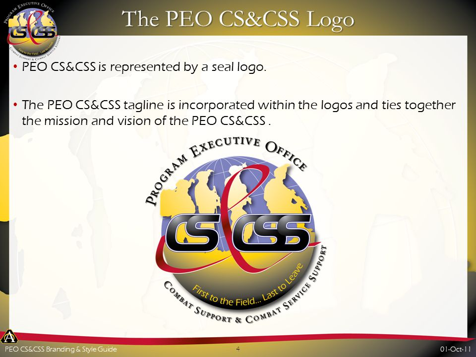 The PEO CS&CSS Logo Options PEO CS&CSS logo text is a floating text and can be used with black text on light backgrounds (1) and white text on darker backgrounds (2) (1)(2) 01-Oct-115PEO CS&CSS Branding & Style Guide