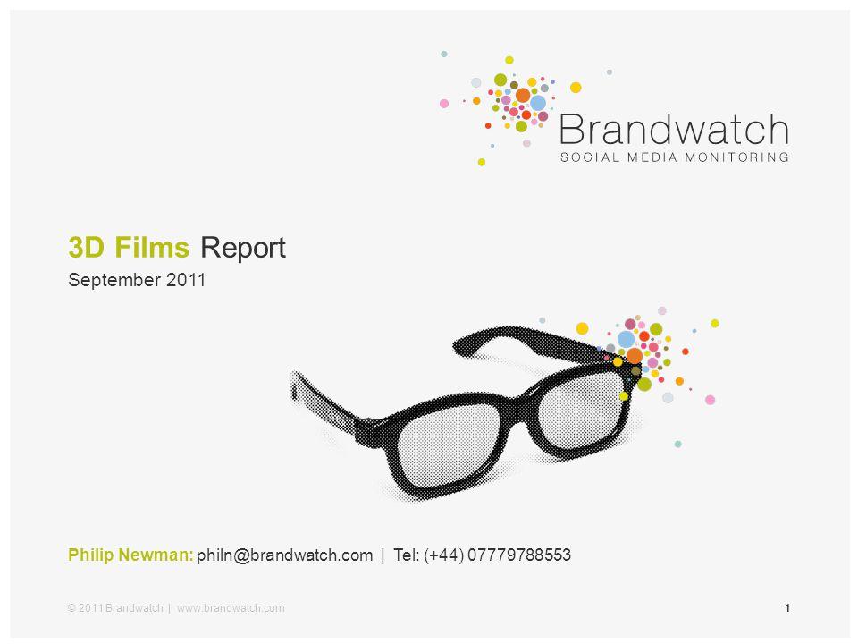 3D Films Report © 2011 Brandwatch | www.brandwatch.com1 Philip Newman: philn@brandwatch.com | Tel: (+44) 07779788553 September 2011