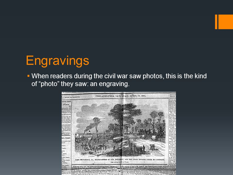 Engravings  When readers during the civil war saw photos, this is the kind of photo they saw: an engraving.