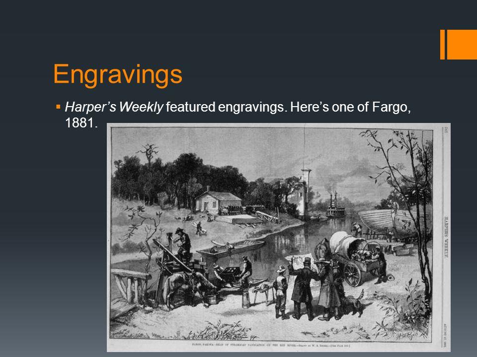 Engravings  Harper's Weekly featured engravings. Here's one of Fargo, 1881.