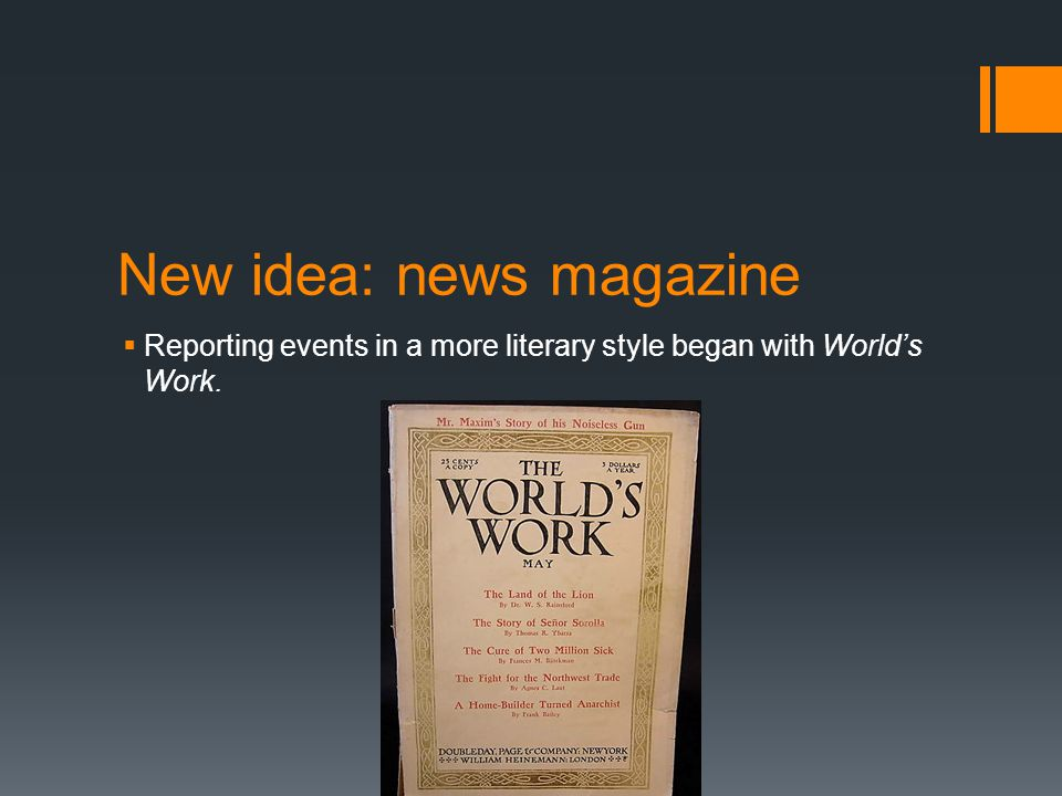 New idea: news magazine  Reporting events in a more literary style began with World's Work.