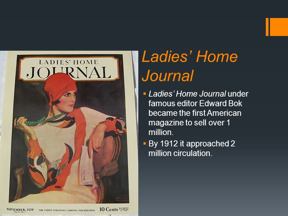 Ladies' Home Journal  Ladies' Home Journal under famous editor Edward Bok became the first American magazine to sell over 1 million.