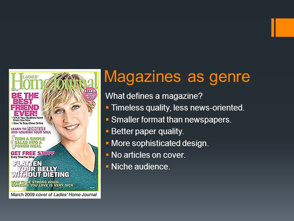Magazines as genre What defines a magazine.  Timeless quality, less news-oriented.