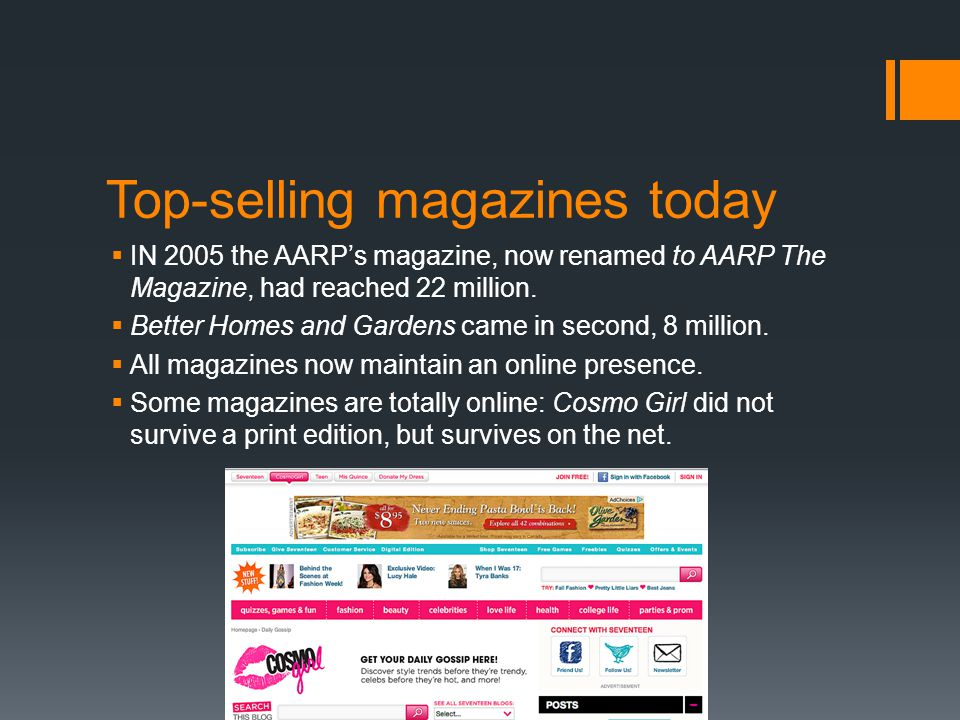 Top-selling magazines today  IN 2005 the AARP's magazine, now renamed to AARP The Magazine, had reached 22 million.