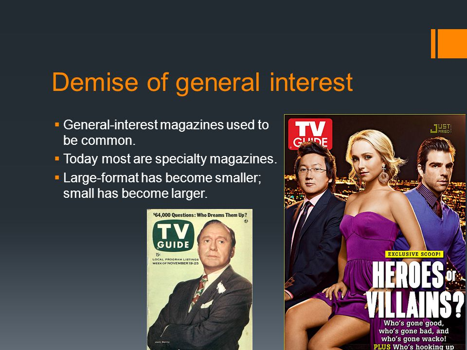 Demise of general interest  General-interest magazines used to be common.